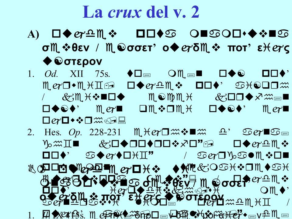 La crux del v. 2 A) oujdev pota mnamosuvna σevθεν / e[σσετ' οujδev ποτ' εijς u[στερον.